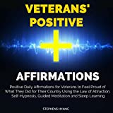 Veterans' Positive Affirmation: Positive Daily Affirmations for Veterans to Feel Proud of What They Did for Their Country Using the Law of Attraction, Self-Hypnosis, Guided Meditation