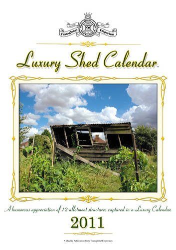 Luxury Shed Calendar 2011: A Humorous Appreciation of 12 Allotment Structures Captured in a Luxury Calendar