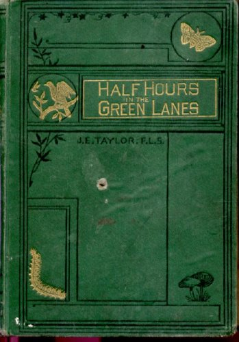 Half-Hours in the Green Lanes : A Book for a Country Stroll