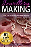 Jewellery Making: Crush it in the Jewellery Making Business (Make Huge Profits by Designing Exquisite Beautiful Jewellery Right In Your Own Home)
