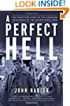 A Perfect Hell: The Forgotten Story o...