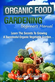 Organic Gardening Beginner's Manual: The ultimate
