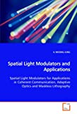 Spatial Light Modulators and Applications: Spatial Light Modulators for Applications in Coherent Communication, Adaptive Optics and Maskless Lithography