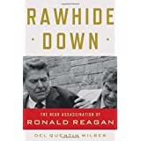 Rawhide Down: The Near Assassination of Ronald Reagan ~ Del Quentin Wilber