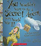 img - for You Wouldn t Want to Be a Secret Agent During World War II!: A Perilous Mission Behind Enemy Lines book / textbook / text book