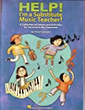 img - for Help! I'm a Substitue Music Teacher! (A Collection of Games and Activities for Survival in the Classroom) book / textbook / text book