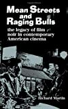 Mean Streets and Raging Bulls: The Legacy of Film Noir in Contemporary American Cinema (0810833379) by Martin, Richard