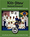 Larry Shealy Kid-Jitsu: Student Manual - Children Learning the Art of Brazilian Jiu-Jitsu