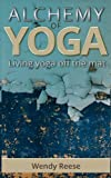 img - for Alchemy of Yoga: Living yoga off the mat book / textbook / text book