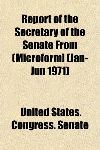 Report of the Secretary of the Senate from (Microform] (Jan-Jun 1971)