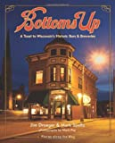 Bottoms Up: A Toast to Wisconsin's Historic Bars and Breweries (Places Along the Way)