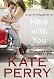 Here With You (A Laurel Heights Novel)