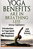 Yoga Benefits Are in Breathing Less: Introduction to Yoga Spirit and Anatomy for Beginners