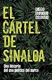 El Cartel de Sinaloa: Un Historia del Uso Politico del Narco  (Spanish Edition)