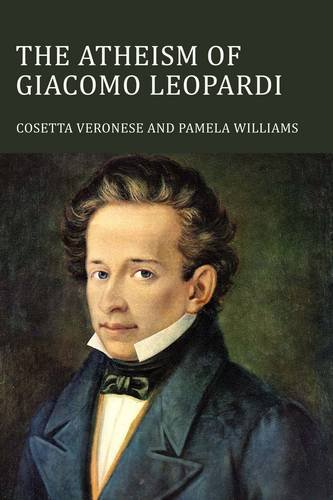 The Atheism of Giacomo Leopardi (Troubador Italian Studies)