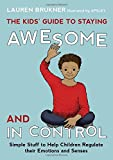 The Kids Guide to Staying Awesome and in Control: Simple Stuff to Help Children Regulate Their Emotions and Senses