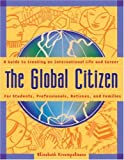 The Global Citizen: A Guide to Creating an International Life and Career