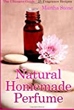 Martha Stone Natural Homemade Perfume: The Ultimate Guide - 25 Fragrance Recipes