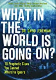 What in the World is Going On?: 10 Prophetic Clues You Cannot Afford to Ignore (0849921473) by Jeremiah, David
