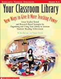 img - for Your Classroom Library: New Ways to Give It More Teaching Power: Great Teacher-Tested and Research-Based Strategies for Organizing and Using Your Library book / textbook / text book
