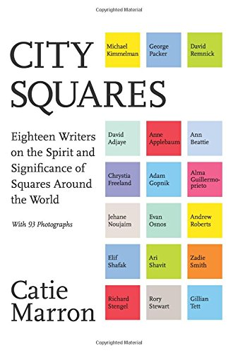 City Squares: Eighteen Writers on the Spirit and Significance of Squares Around the World