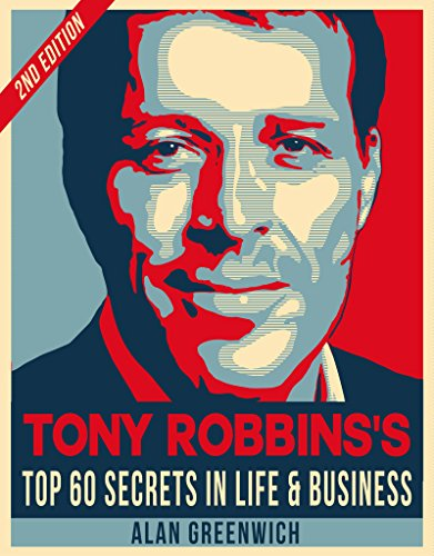 Tony Robbins : TOP 60 Secrets In Life And Business (Edition 2016, Essential Guide, Straight To The Point, No-Fluff), by Alan Greenwich