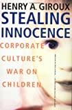 Stealing Innocence: Corporate Culture's War on Children (0312239327) by Giroux, Henry A.