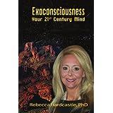 Exoconsciousness: Your 21st Century Mind ~ Rebecca Hardcastle