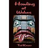 Howling at Wolves ~ Ted Krever