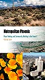 img - for Metropolitan Phoenix: Place Making and Community Building in the Desert (Metropolitan Portraits) by Gober, Patricia [2005] book / textbook / text book