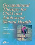 img - for Occupational Therapy for Child and Adolescent Mental Health, 1e 1st Edition by Lougher BscSoc DipCOT, Lesley (2000) Paperback book / textbook / text book