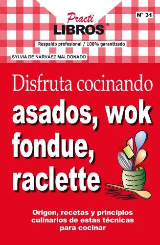Disfruta cocinando asados, wok, fondue, raclette (Practilibros) (Spanish Edition) by SYLVIA DE NARVÁE MALDONADO