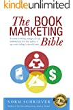 The Book Marketing Bible: 99 Essential marketing strategies for self-published and first-time authors, or any writer looking to skyrocket sales.