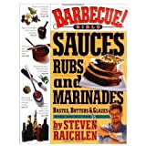Barbecue! Bible Sauces, Rubs, and Marinades, Bastes, Butters, and Glazes by
