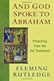 img - for And God Spoke to Abraham: Preaching from the Old Testament by Rutledge, Fleming (2011) Paperback book / textbook / text book