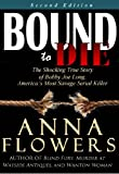 img - for Bound to Die: The Shocking True Story of Bobby Joe Long, America's Most Savage Serial Killer book / textbook / text book