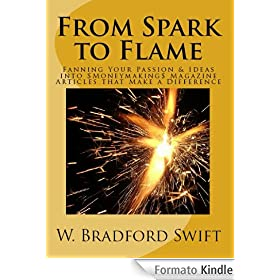 From Spark to Flame: Fanning Your Passion & Ideas into Moneymaking Magazine Articles that Make a Difference (English Edition)