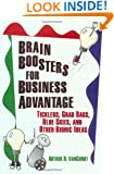 Brain Boosters for Business Advantage: Ticklers, Grab Bags, Blue Skies, and Other Bionic Ideas