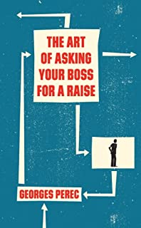 The Art of Asking Your Boss for a Raise  - Georges Perec