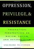 img - for Oppression, Privilege, and Resistance: Theoretical Perspectives on Racism, Sexism, and Heterosexism book / textbook / text book