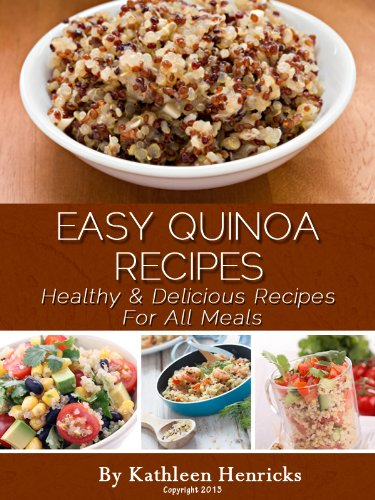 Free Kindle Book : Easy Quinoa Recipes: Healthy & Delicious Recipes For All Meals