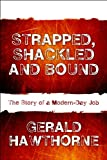 img - for Strapped, Shackled and Bound: The Story of a Modern-Day Job book / textbook / text book