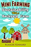 Mini Farming: Sustainability with A Backyard Farm (Slef sufficiency, Sustainable farming, self sufficiency living Book 1)