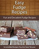 Fudge Recipes: Fun and Decadent Fudge Recipes (The Easy Recipe)