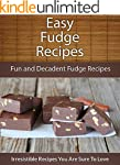 Fudge Recipes: Fun and Decadent Fudge...