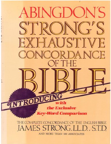 Abingdon'S Strong'S Exhaustive Concordance Of The Bible With The Exclusive Key-Word Comparison