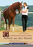 Gymnastizierende Arbeit an der Hand: Schritt f�r Schritt zu Losgelassenheit und Selbstvertrauen (Cadmos Pferdebuch) (German Edition)