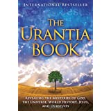 The Urantia Book: Revealing the Mysteries of God, the Universe, World History, Jesus, and Ourselves ~ Urantia Foundation Staff