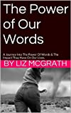 img - for The Power of Our Words: A Journey Into The Power Of Words & The Impact Thay Have On Our Lives. book / textbook / text book