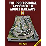 The Professional Approach to Model Railwaysby John Wylie